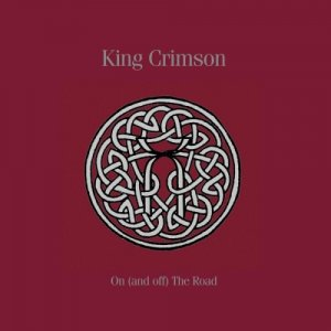 King Crimson - On (And Off) The Road (2016)