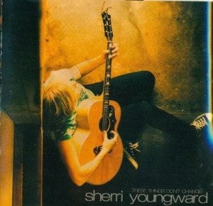 Sherri Youngward - These Things Don't Change (2006)