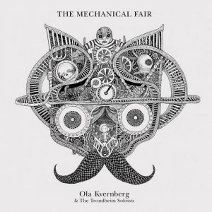 Ola Kvernberg & The Trondheim Soloists - The Mechanical Fair (2014) [HDtracks]