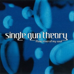 Single Gun Theory - Flow, River Of My Soul (1994)