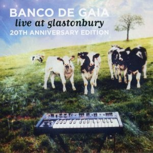 Banco De Gaia - Live At Glastonbury [20th Anniversary Edition] (2016)