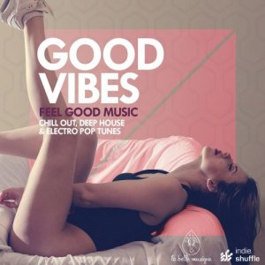 VA - Good Vibes (Feel Good Music: Chill Out, Deep House & Electro Pop Tunes) (2016)