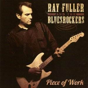 Ray Fuller and the Blues Rockers - Piece of Work (2011)