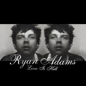 Ryan Adams - Love Is Hell (2004) [2014] [HDTracks]
