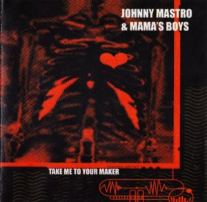 Johnny Mastro & Mama's Boys - Take Me To Your Maker (2007)