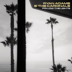 Ryan Adams & The Cardinals - Follow The Lights (2007) [2014] [HDTracks]