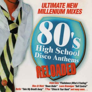 VA - 80's High School Disco Anthems - Reloaded (2005)