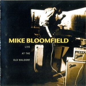 Michael Bloomfield - Live At The Old Waldorf (1998)