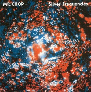 Mr. Chop - Silver Frequencies (2009)