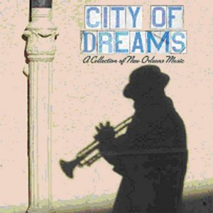 VA - City Of Dreams: A Collection Of New Orleans Music [4CD Box Set] (2007)
