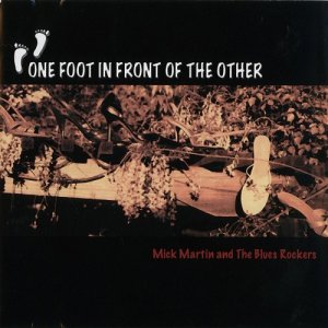 Mick Martin & The Blues Rockers - One Foot In Front Of The Other (2005)