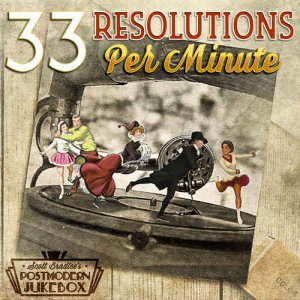 Scott Bradlee's Postmodern Jukebox - 33 Resolutions Per Minute (2017)