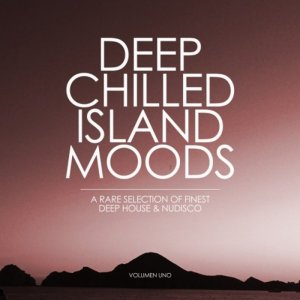 VA - Deep Chilled Island Moods - Volumen Uno (A Rare Selection of Finest Deep House and Nu-Disco) (2016)