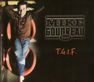 Mike Goudreau Band - T.G.I.F. (2014)