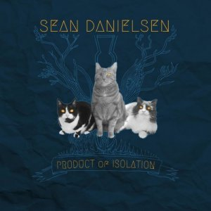 Sean Danielsen - Product Of Isolation (2017)