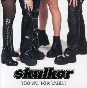 Skulker - Too Fat For Tahiti (2000)