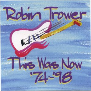 Robin Trower - This Was Now '74-'98 (1999)