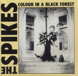 The Spikes - Colour In A Black Forest & Six Sharp Cuts (1990)