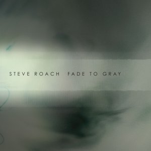 Steve Roach - Fade To Gray (2016)
