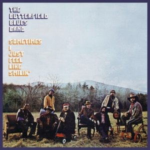 The Paul Butterfield Blues Band - Sometimes I Just Feel Like Smilin' (1971)