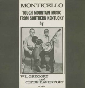W.L. Gregory & Clyde Davenport - Monticello: Tough Mountain Music from Southern Kentucky (1974) [Reissue 2015]