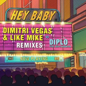 Dimitri Vegas & Like Mike vs Diplo - Hey Baby (Feat. Deb's Daughter) [Remixes] (2017)