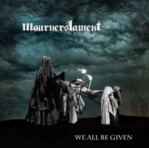 Mourners Lament - We All Be Given... (2016)