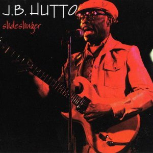 J.B. Hutto - Slideslinger (1982) [Reissue 1992]