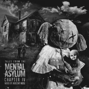 Indecent Noise - Tales From The Mental Asylum: Chapter IV (2017)