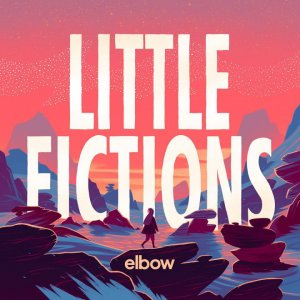 Elbow - Little Fictions (2017) (HDtracks)