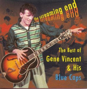 Gene Vincent & His Blue Caps - The Screaming End: The Best Of Gene Vincent & His Blue Caps (1997)