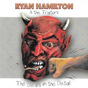 Ryan Hamilton & The Traitors - Devil's In The Detail (2017)