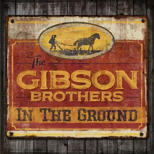 The Gibson Brothers - In The Ground (2017)