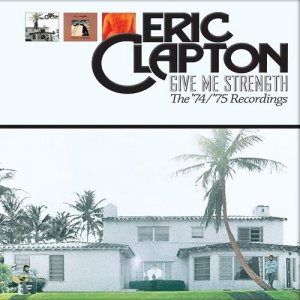Eric Clapton - Give Me Strength - The '74/'75 Recordings (2013)