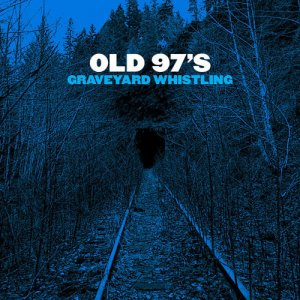 Old 97's - Graveyard Whistling (2017)