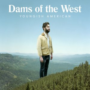 Dams Of The West - Youngish American (2017)