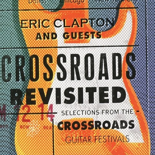 eric clapton and guests crossroads revisited selections from the crossroads guitar festivals. Black Bedroom Furniture Sets. Home Design Ideas