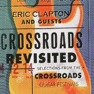 Eric Clapton And Guests - Crossroads Revisited: Selections From The Crossroads Guitar Festivals (2016)