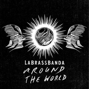 LaBrassBanda - Around The World (2017)