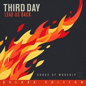 Third Day - Lead Us Back: Songs of Worship [2CD Deluxe Edition] (2015)