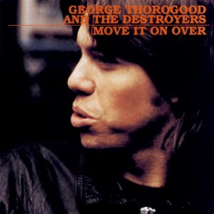 George Thorogood & the Destroyers - Move It on Over (1978/2003) [HDtracks]