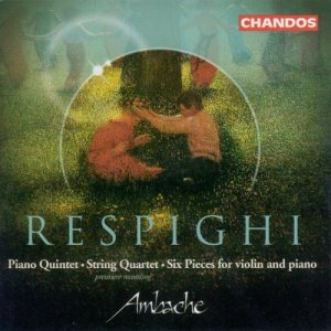 Ambache Chamber Ensemble - Respighi: Piano Quintet In F Minor, String Quartet In D Minor & 6 Pieces for Violin and Piano (2001)