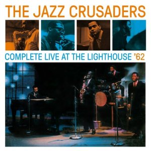 The Jazz Crusaders - Complete Live At The Lighthouse '62 (2014 Remaster)