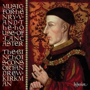 Binchois Consort / Andrew Kirkman - Music For Henry V & The House Of Lancaster (2011)