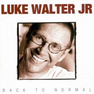 Luke Walter Jr - Back To Normal (1996)