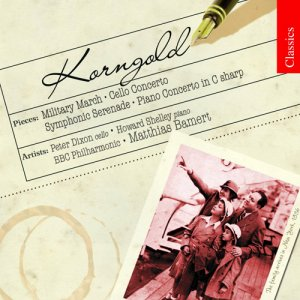 Matthias Bamert / Peter Dixon / Howard Shelley / BBC Philharmonic Orchestra - Korngold: Military March; Cello Concerto; Symphonic Serenade (2007)