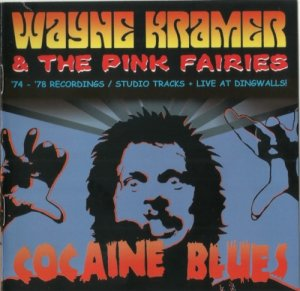 Wayne Kramer & The Pink Fairies - Cocaine Blues (1974-78) Reissue (2016)