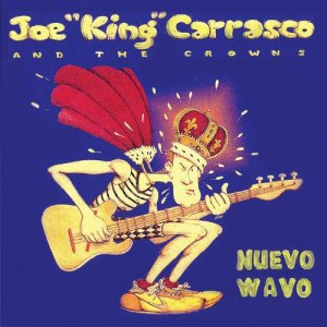 Joe King Carrasco & The Crowns - Nuevo Wavo (1984) [Reissue 2010]