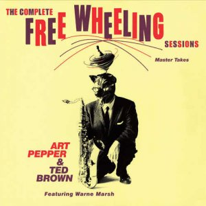 Art Pepper & Ted Brown featuring Warne Marsh - The Complete Free Wheeling Sessions (2006)