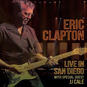 Eric Clapton - Live in San Diego with Special Guest JJ Cale (2017)